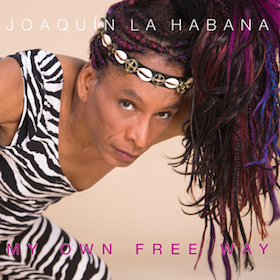 Joaquin La Habana: My Own Free Way